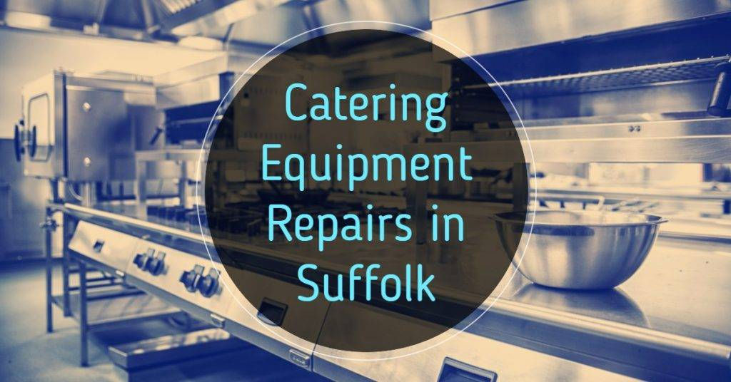 Commercial Catering Equipment Repairs Suffolk