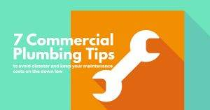 7 Commercial Plumbing Tips to Avoid Disaster