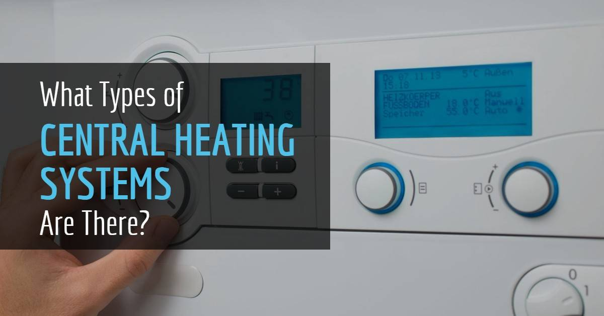 What Types Of Central Heating Systems Are There Phs
