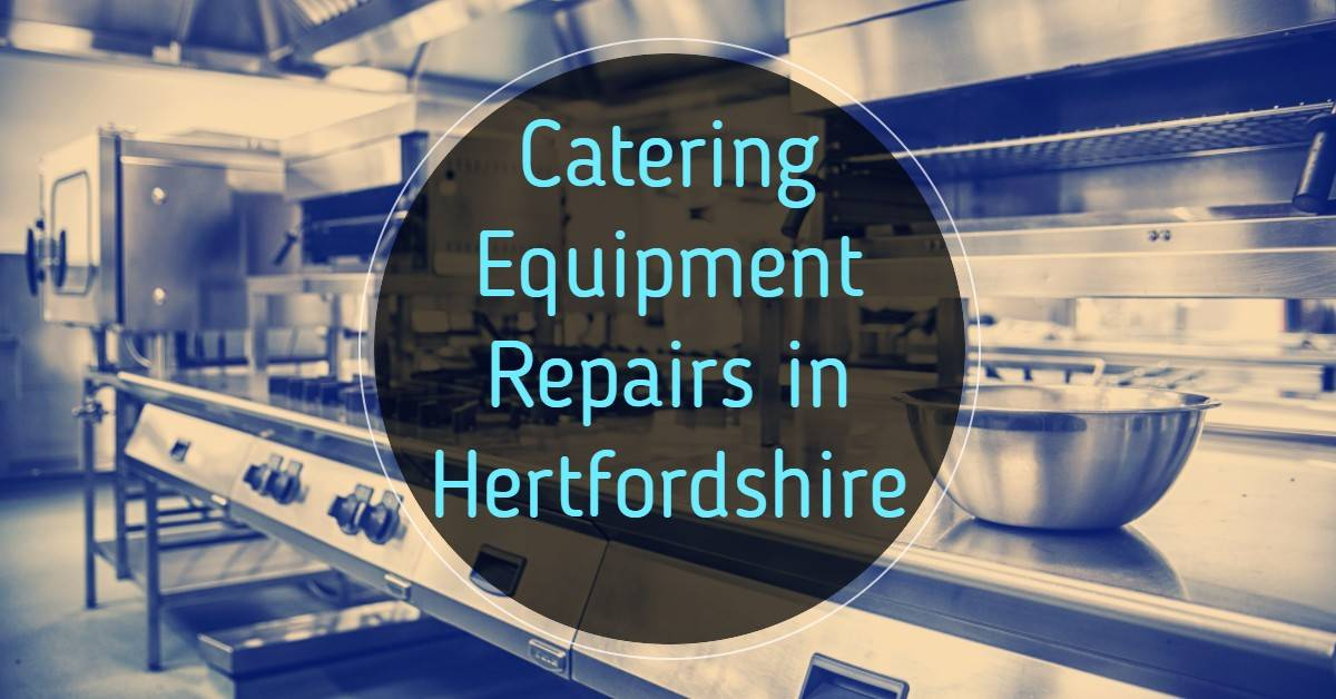 Commercial Catering Equipment Repairs Hertfordshire