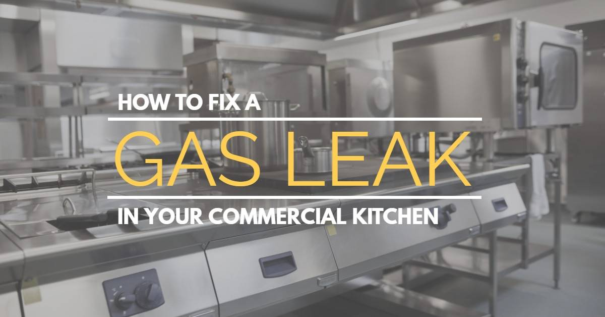 How to Fix a Gas Leak in Your Commercial Kitchen