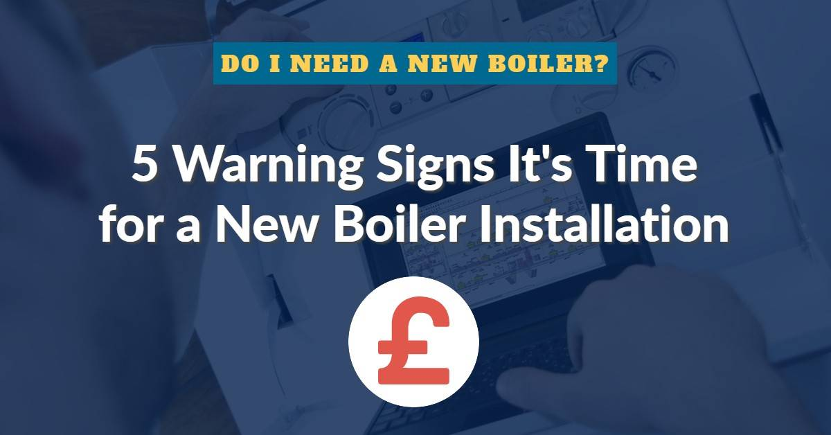 5 Signs It's Time for a New Boiler Installation - Do I Need a New Boiler?