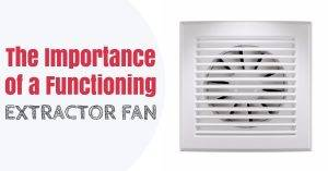 The Importance of a Functioning Extractor Fan