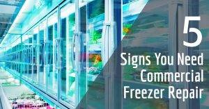 Signs You Need Commercial Freezer Repair