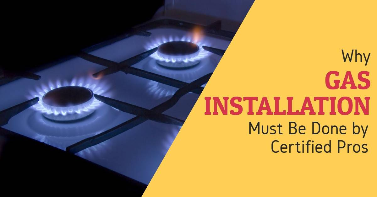 Why Gas Installation Must Be Done by Certified Pros