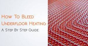 How To Bleed Underfloor Heating: A Step By Step Guide