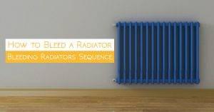 How to Bleed a Radiator: Bleeding Radiators Sequence