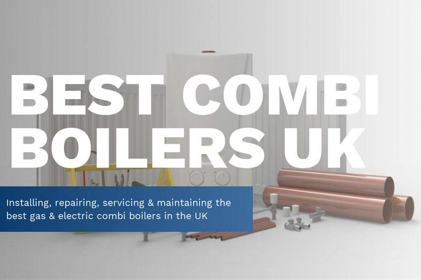 Best Combi Boiler UK - What is the Best Electric or Gas Combi Boiler?